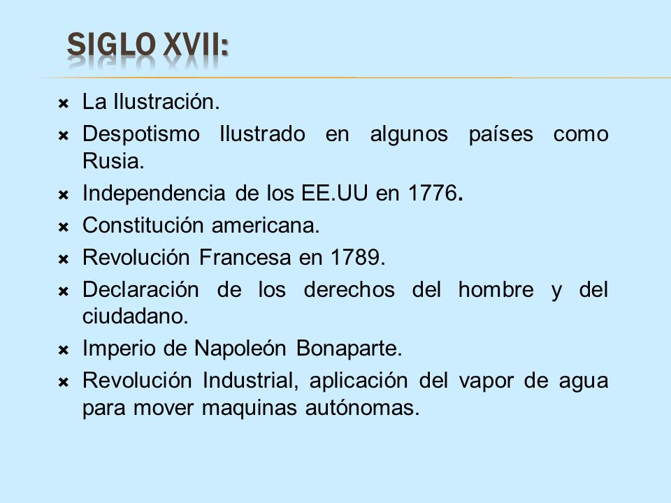 La Ilustración. Despotismo Ilustrado en algunos países como Rusia. Independencia de los EE.UU en 1776. Constitución americana. Revolución Francesa en