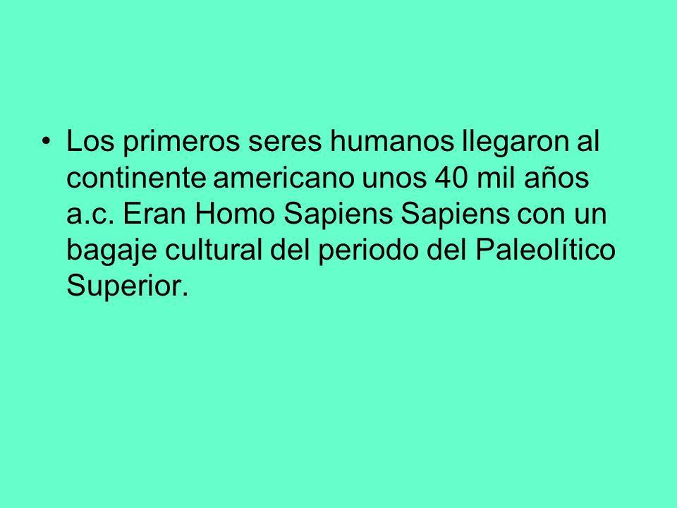 Los primeros seres humanos llegaron al continente americano unos 40 mil años a.c. Eran Homo Sapiens Sapiens con un bagaje cultural del periodo del Pal