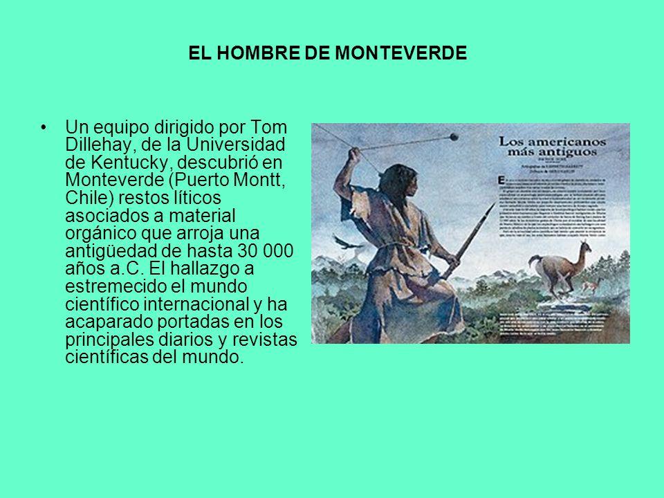 EL HOMBRE DE MONTEVERDE Un equipo dirigido por Tom Dillehay, de la Universidad de Kentucky, descubrió en Monteverde (Puerto Montt, Chile) restos lític