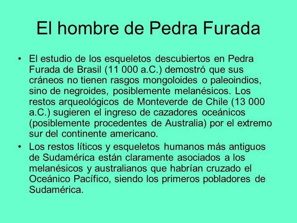 El hombre de Pedra Furada El estudio de los esqueletos descubiertos en Pedra Furada de Brasil (11 000 a.C.) demostró que sus cráneos no tienen rasgos