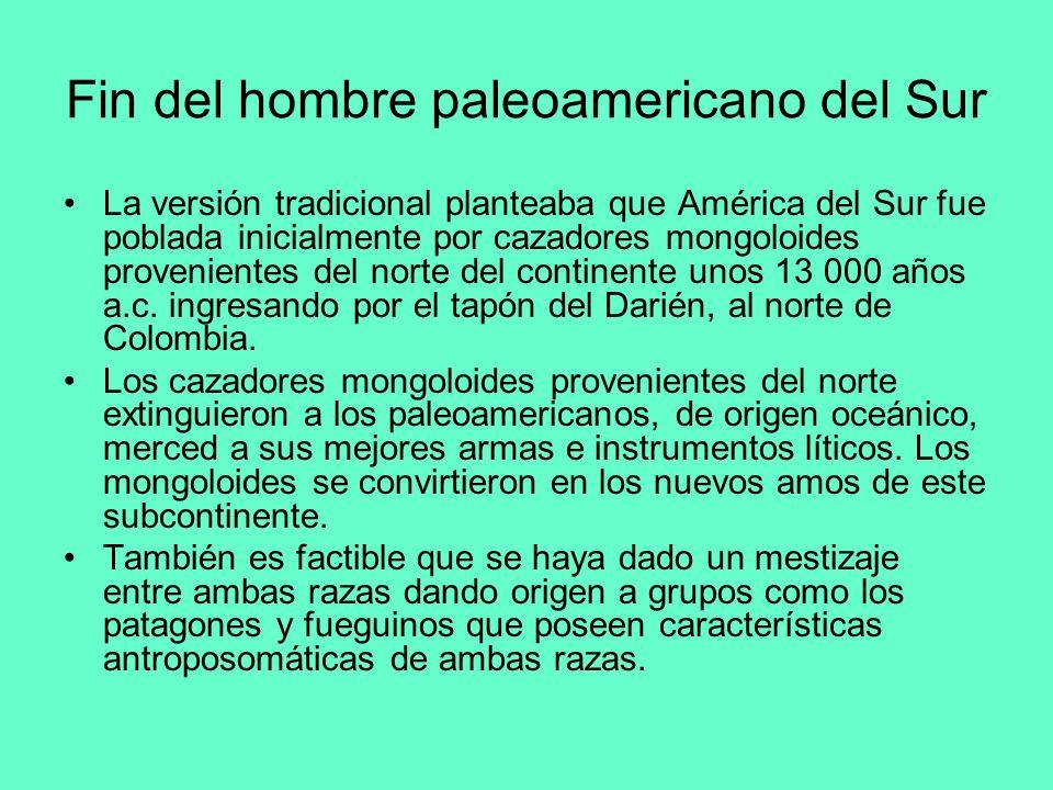 Fin del hombre paleoamericano del Sur La versión tradicional planteaba que América del Sur fue poblada inicialmente por cazadores mongoloides provenie