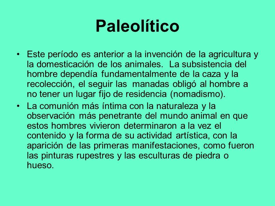 Paleolítico Este período es anterior a la invención de la agricultura y la domesticación de los animales. La subsistencia del hombre dependía fundamen