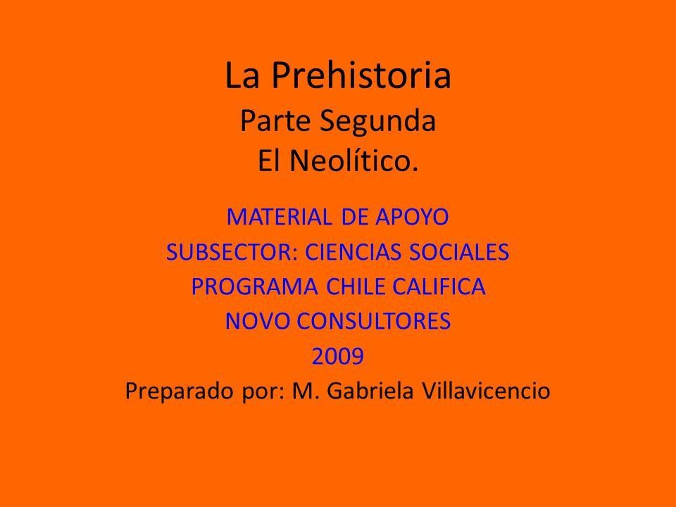 La Prehistoria Parte Segunda El Neolítico.