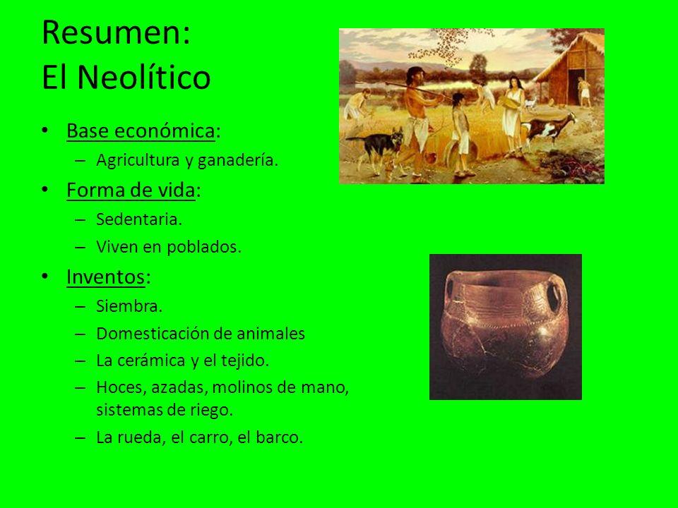 Resumen: El Neolítico Base económica: – Agricultura y ganadería.