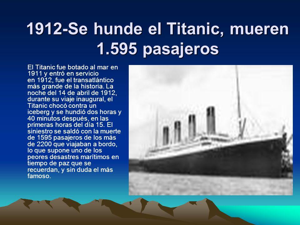 1912-Se hunde el Titanic, mueren 1.595 pasajeros El Titanic fue botado al mar en 1911 y entró en servicio en 1912, fue el transatlántico más grande de
