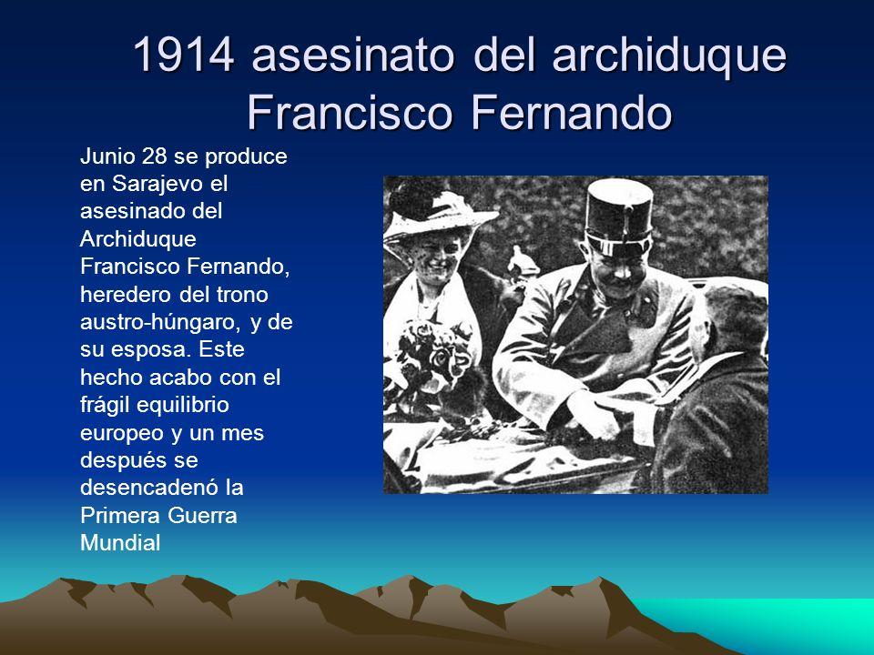 1914 asesinato del archiduque Francisco Fernando Junio 28 se produce en Sarajevo el asesinado del Archiduque Francisco Fernando, heredero del trono au