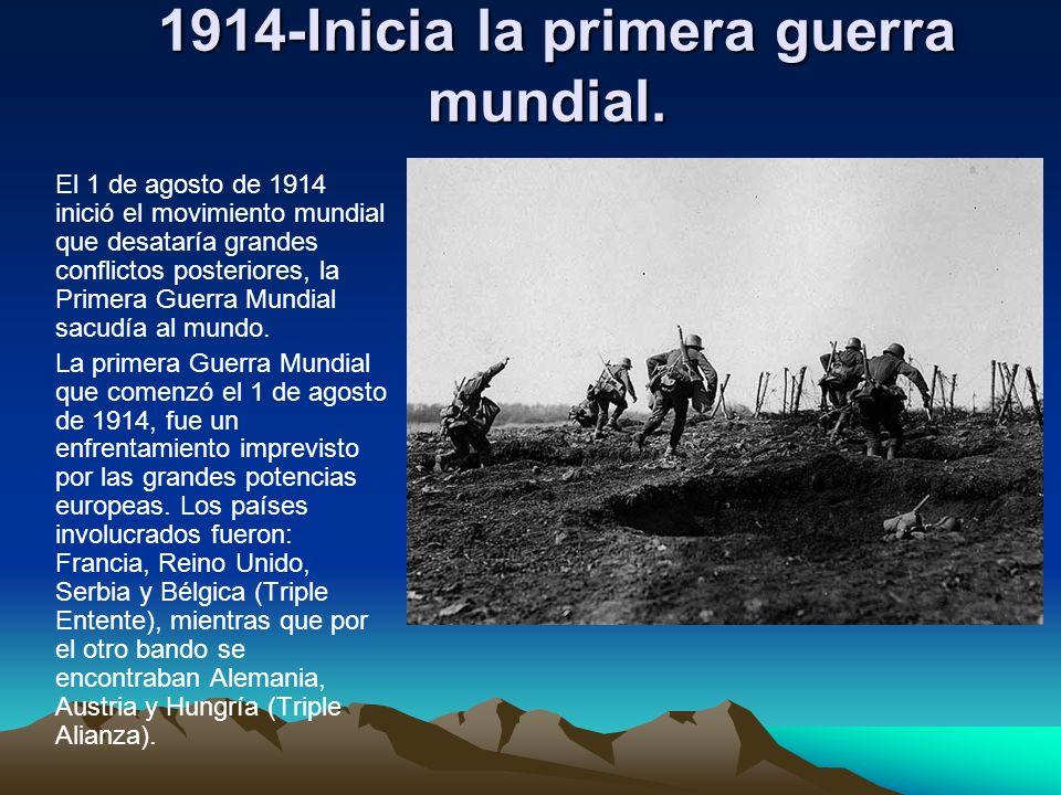 1914-Inicia la primera guerra mundial. 1914-Inicia la primera guerra mundial. El 1 de agosto de 1914 inició el movimiento mundial que desataría grande
