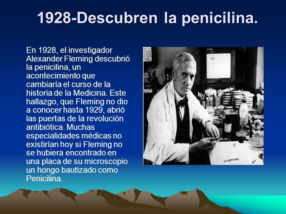1928-Descubren la penicilina. 1928-Descubren la penicilina. En 1928, el investigador Alexander Fleming descubrió la penicilina, un acontecimiento que