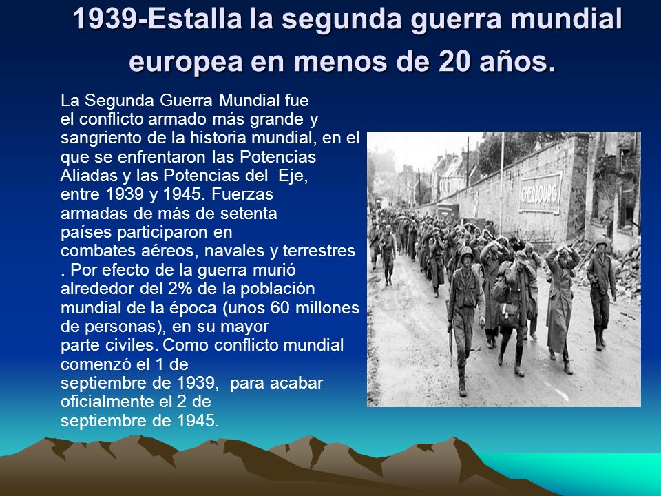 1939-Estalla la segunda guerra mundial europea en menos de 20 años. 1939-Estalla la segunda guerra mundial europea en menos de 20 años. La Segunda Gue