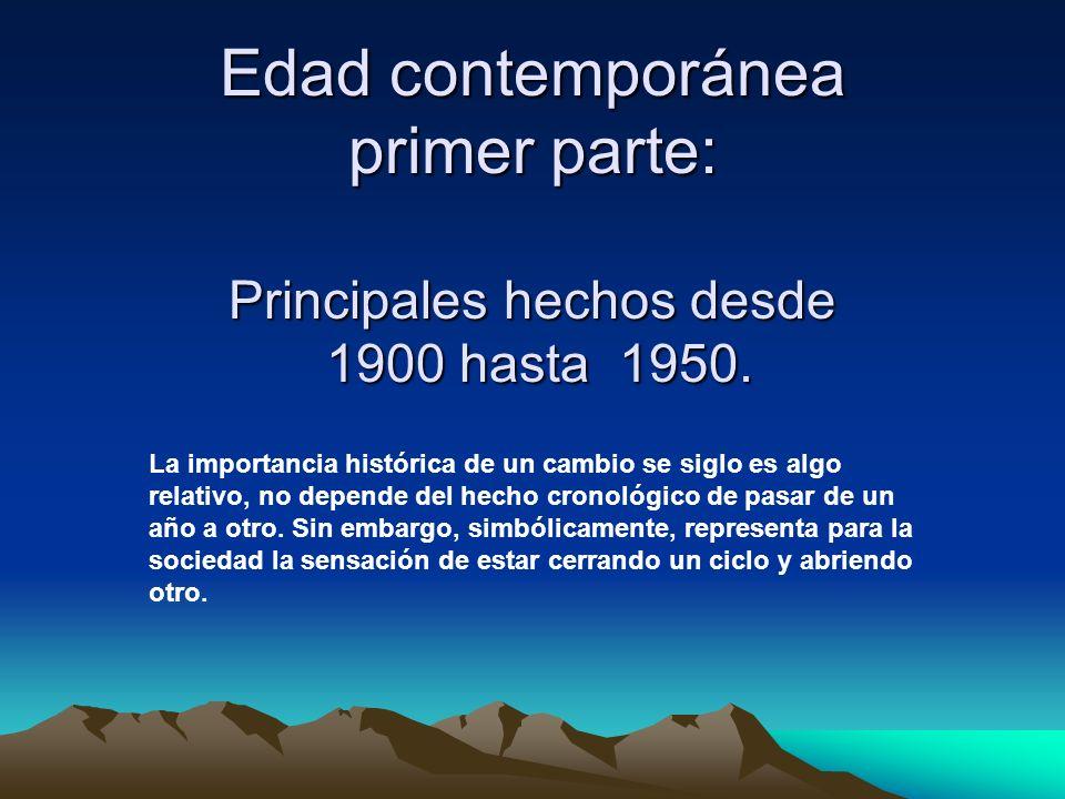 Edad contemporánea primer parte: Principales hechos desde 1900 hasta 1950. La importancia histórica de un cambio se siglo es algo relativo, no depende