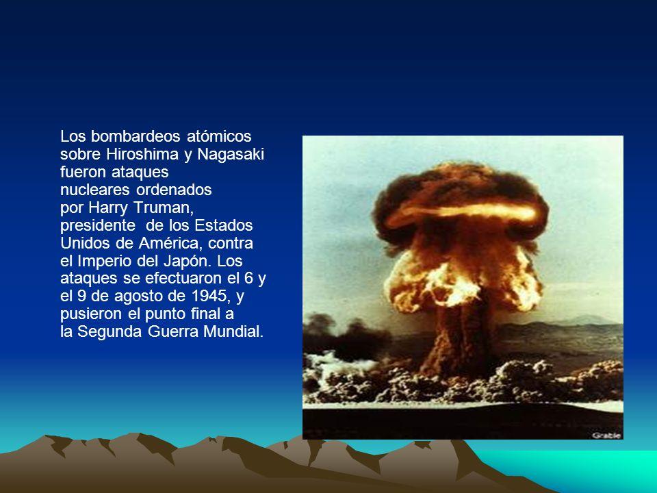 Los bombardeos atómicos sobre Hiroshima y Nagasaki fueron ataques nucleares ordenados por Harry Truman, presidente de los Estados Unidos de América, c