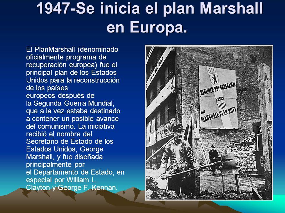 1947-Se inicia el plan Marshall en Europa. 1947-Se inicia el plan Marshall en Europa. El PlanMarshall (denominado oficialmente programa de recuperació