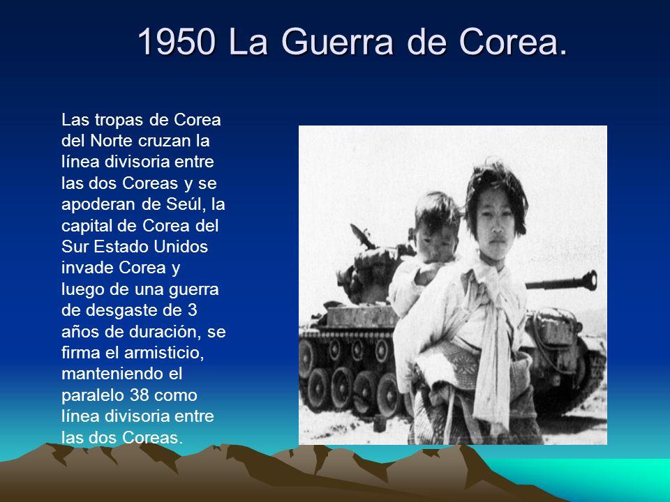 1950 La Guerra de Corea. Las tropas de Corea del Norte cruzan la línea divisoria entre las dos Coreas y se apoderan de Seúl, la capital de Corea del S