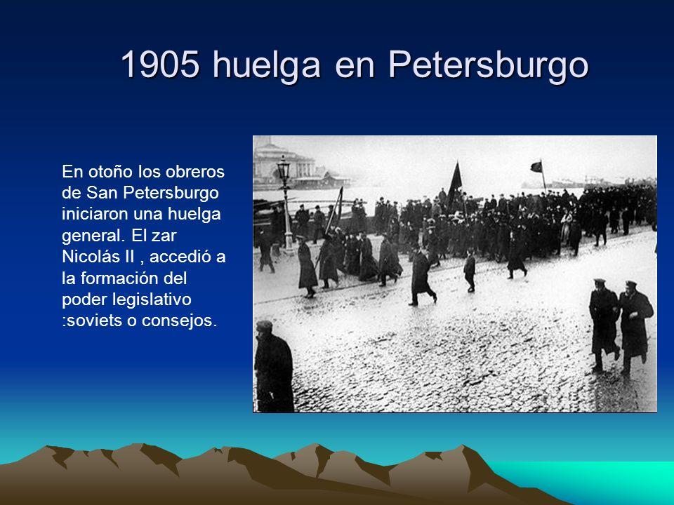 1905 huelga en Petersburgo En otoño los obreros de San Petersburgo iniciaron una huelga general. El zar Nicolás II, accedió a la formación del poder l