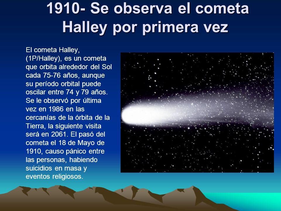 1910- Se observa el cometa Halley por primera vez 1910- Se observa el cometa Halley por primera vez El cometa Halley, (1P/Halley), es un cometa que or
