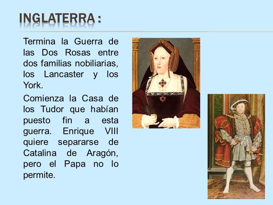 Termina la Guerra de las Dos Rosas entre dos familias nobiliarias, los Lancaster y los York. Comienza la Casa de los Tudor que habían puesto fin a est
