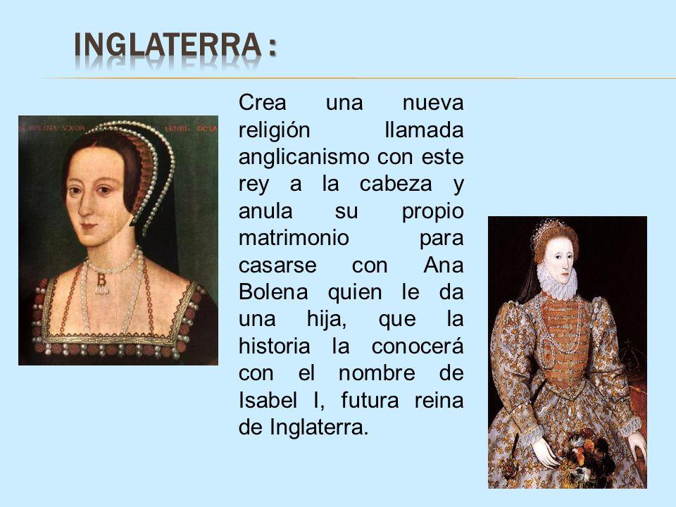 Crea una nueva religión llamada anglicanismo con este rey a la cabeza y anula su propio matrimonio para casarse con Ana Bolena quien le da una hija, q