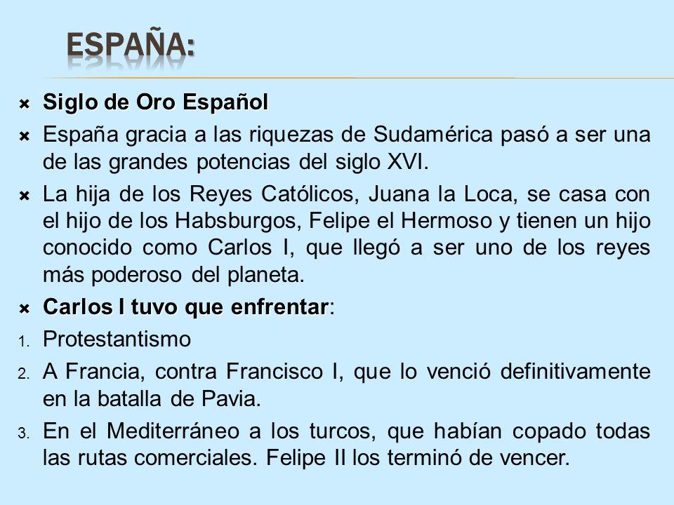 Siglo de Oro Español Siglo de Oro Español España gracia a las riquezas de Sudamérica pasó a ser una de las grandes potencias del siglo XVI. La hija de