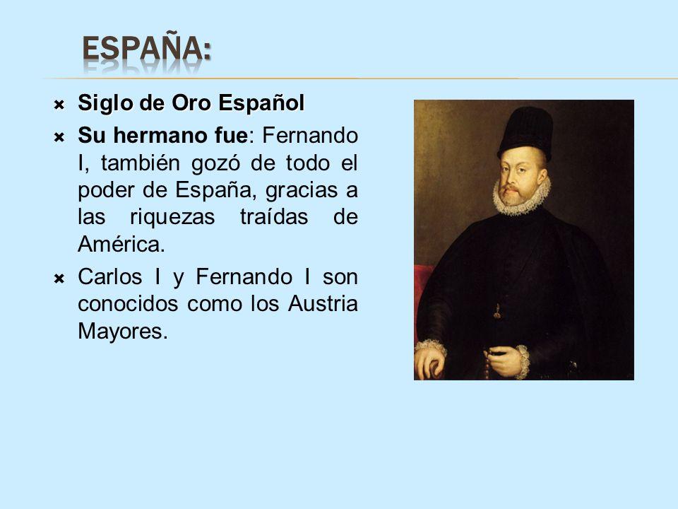 Siglo de Oro Español Siglo de Oro Español Su hermano fue: Fernando I, también gozó de todo el poder de España, gracias a las riquezas traídas de Améri