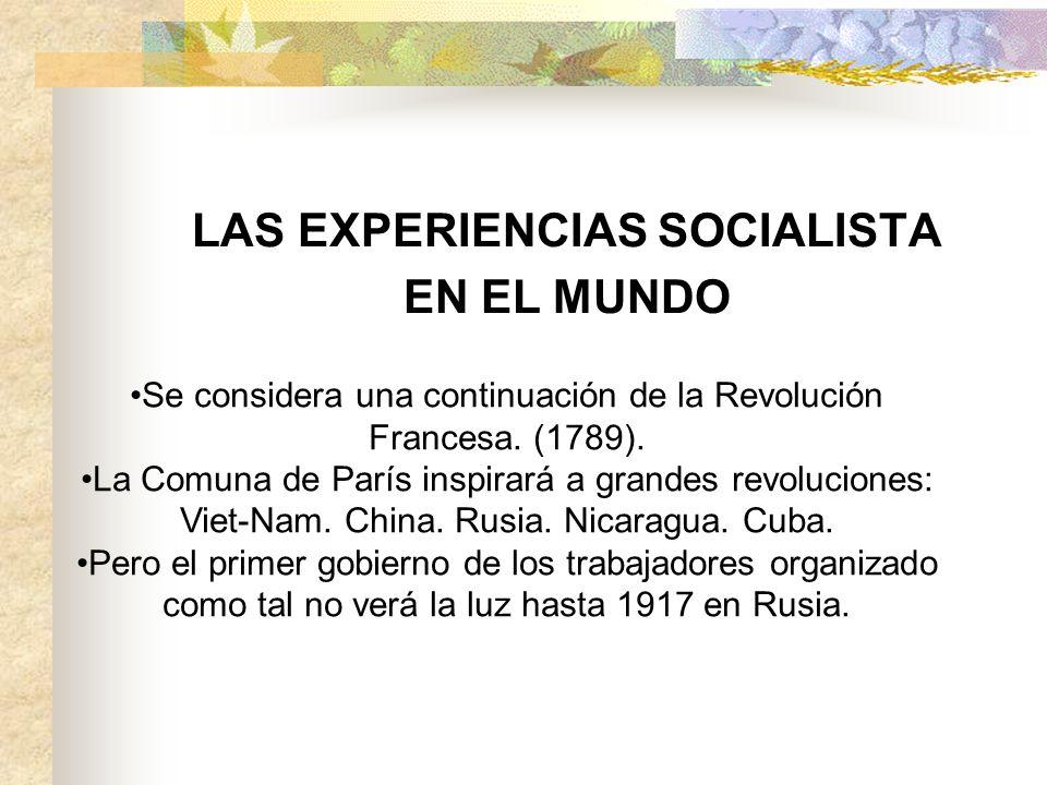 LAS EXPERIENCIAS SOCIALISTA EN EL MUNDO Se considera una continuación de la Revolución Francesa. (1789). La Comuna de París inspirará a grandes revolu