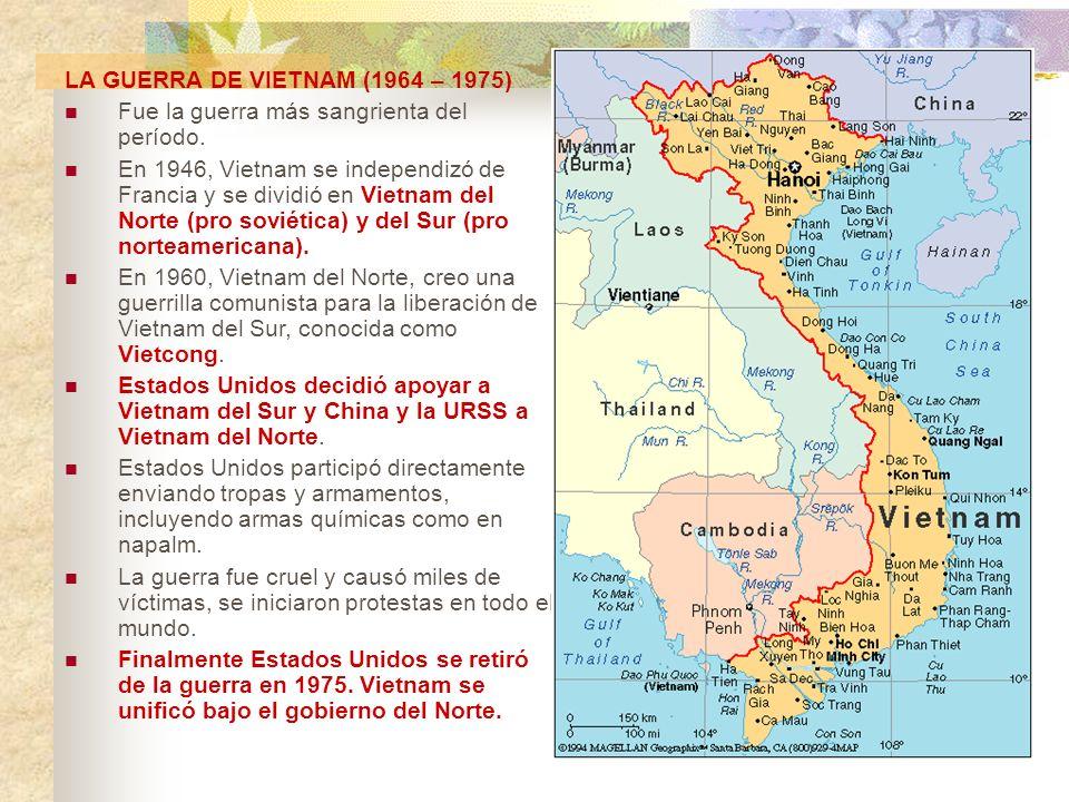 LA GUERRA DE VIETNAM (1964 – 1975) Fue la guerra más sangrienta del período. En 1946, Vietnam se independizó de Francia y se dividió en Vietnam del No