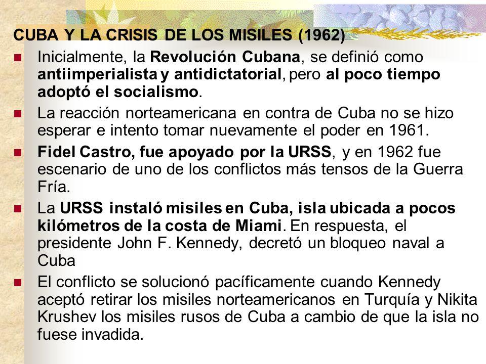 CUBA Y LA CRISIS DE LOS MISILES (1962) Inicialmente, la Revolución Cubana, se definió como antiimperialista y antidictatorial, pero al poco tiempo ado