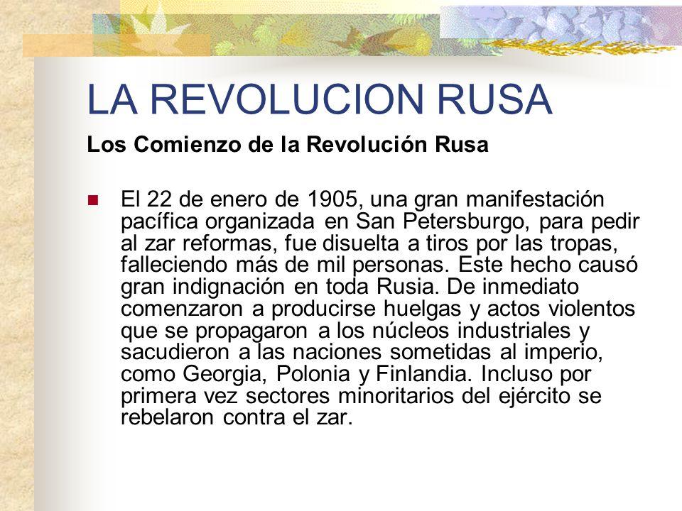 LA REVOLUCION RUSA Los Comienzo de la Revolución Rusa El 22 de enero de 1905, una gran manifestación pacífica organizada en San Petersburgo, para pedi