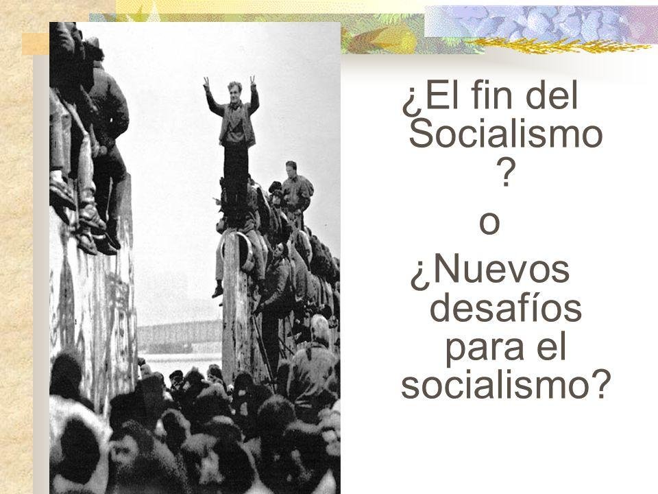 ¿El fin del Socialismo ? o ¿Nuevos desafíos para el socialismo?