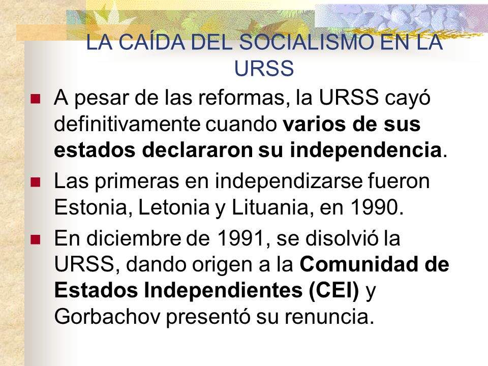 LA CAÍDA DEL SOCIALISMO EN LA URSS A pesar de las reformas, la URSS cayó definitivamente cuando varios de sus estados declararon su independencia. Las
