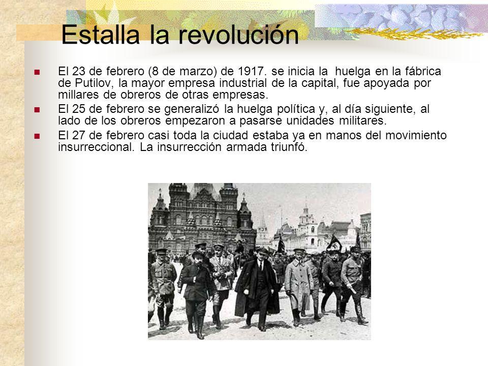 Estalla la revolución El 23 de febrero (8 de marzo) de 1917. se inicia la huelga en la fábrica de Putilov, la mayor empresa industrial de la capital,