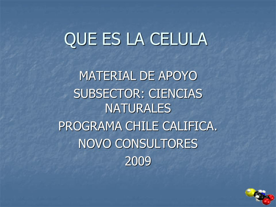 QUE ES LA CELULA MATERIAL DE APOYO SUBSECTOR: CIENCIAS NATURALES PROGRAMA CHILE CALIFICA. NOVO CONSULTORES 2009