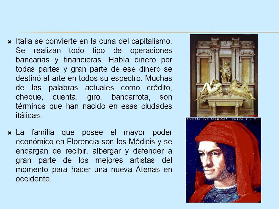 Italia se convierte en la cuna del capitalismo. Se realizan todo tipo de operaciones bancarias y financieras. Había dinero por todas partes y gran par