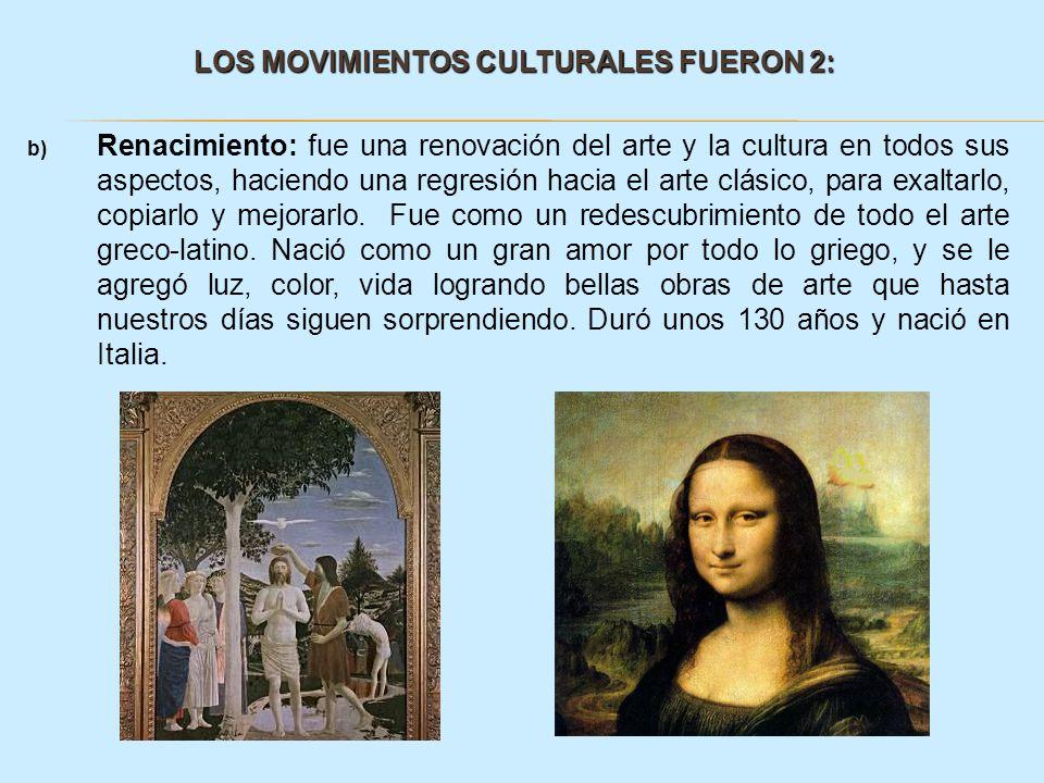 LOS MOVIMIENTOS CULTURALES FUERON 2: LOS MOVIMIENTOS CULTURALES FUERON 2: b) Renacimiento: fue una renovación del arte y la cultura en todos sus aspec