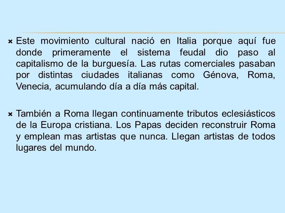 Este movimiento cultural nació en Italia porque aquí fue donde primeramente el sistema feudal dio paso al capitalismo de la burguesía. Las rutas comer