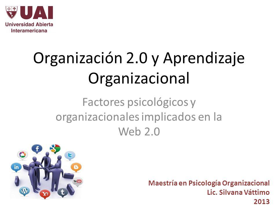 Organización 2.0 y Aprendizaje Organizacional Factores psicológicos y organizacionales implicados en la Web 2.0 Maestría en Psicología Organizacional