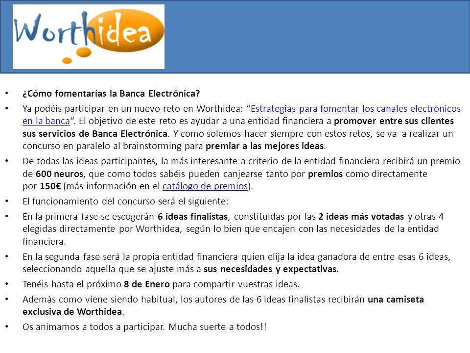 ¿Cómo fomentarías la Banca Electrónica? Ya podéis participar en un nuevo reto en Worthidea: Estrategias para fomentar los canales electrónicos en la b