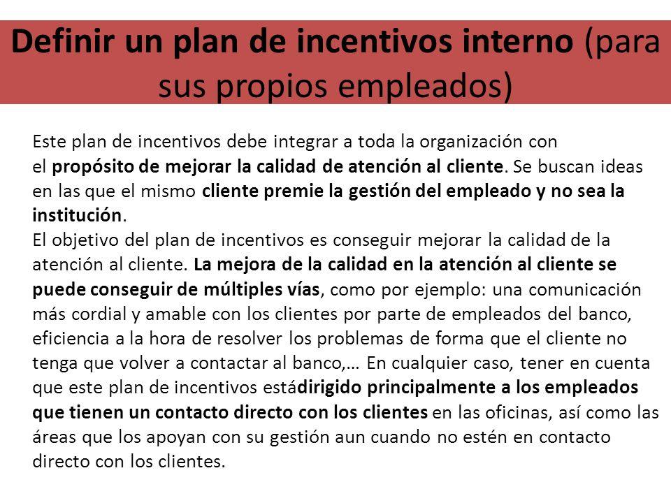 Definir un plan de incentivos interno (para sus propios empleados) Este plan de incentivos debe integrar a toda la organización con el propósito de me