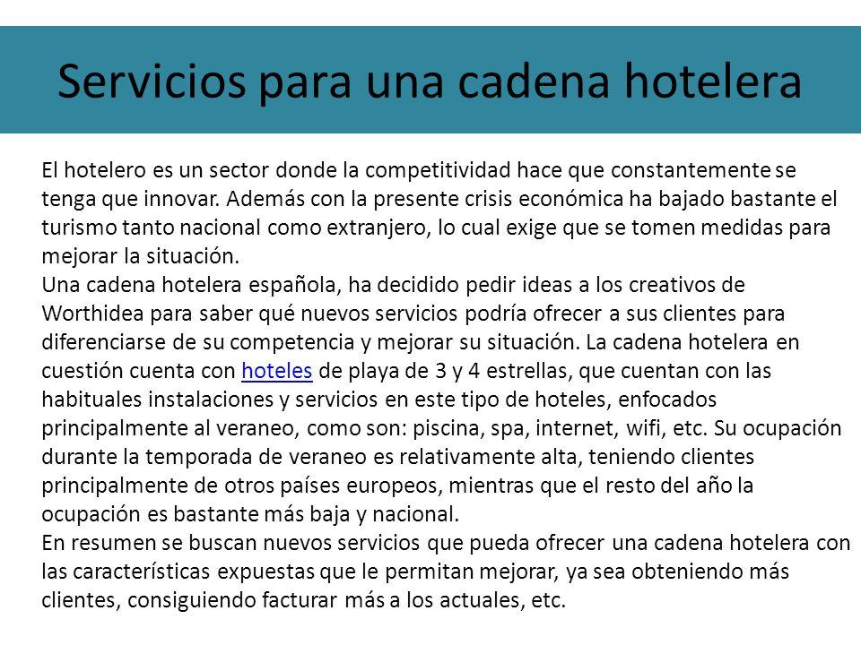 Servicios para una cadena hotelera El hotelero es un sector donde la competitividad hace que constantemente se tenga que innovar. Además con la presen