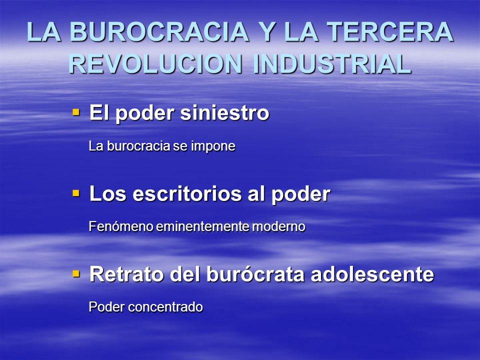 LA BUROCRACIA Y LA TERCERA REVOLUCION INDUSTRIAL El poder siniestro El poder siniestro La burocracia se impone La burocracia se impone Los escritorios