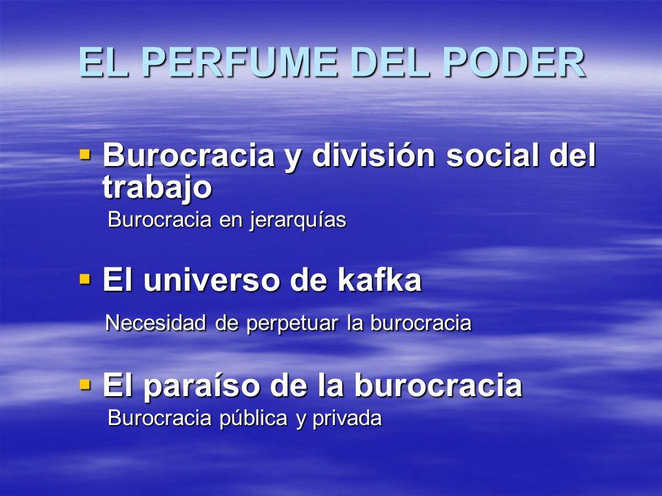 EL PERFUME DEL PODER Burocracia y división social del trabajo Burocracia y división social del trabajo Burocracia en jerarquías Burocracia en jerarquí