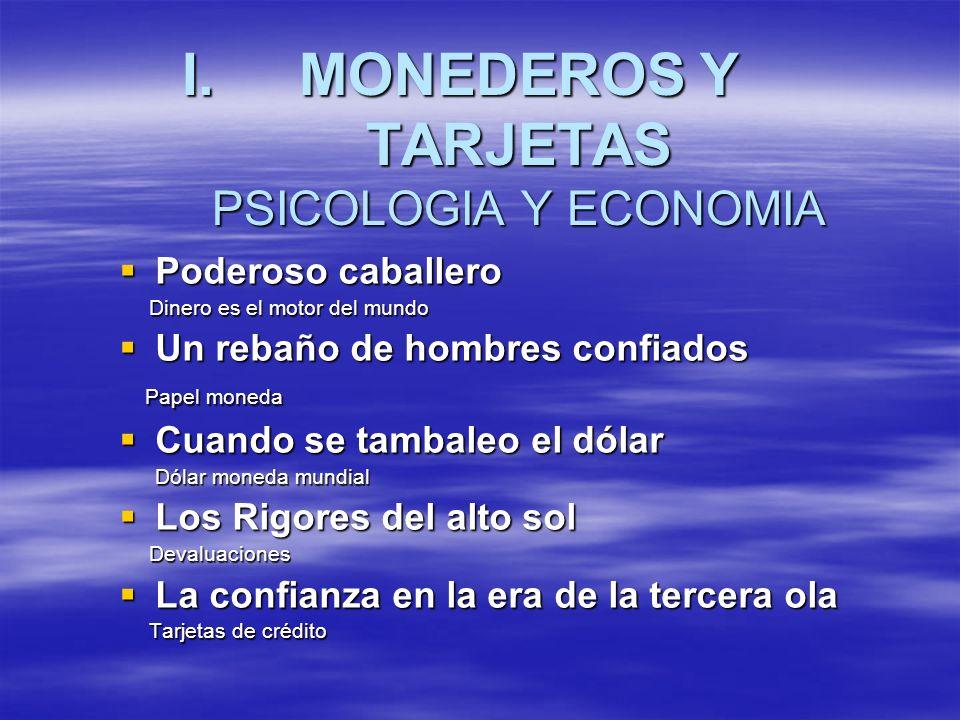 I.MONEDEROS Y TARJETAS PSICOLOGIA Y ECONOMIA Poderoso caballero Poderoso caballero Dinero es el motor del mundo Dinero es el motor del mundo Un rebaño