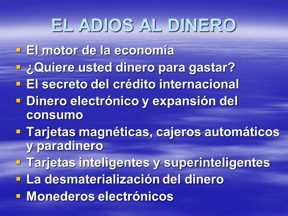 EL ADIOS AL DINERO El motor de la economía El motor de la economía ¿Quiere usted dinero para gastar? ¿Quiere usted dinero para gastar? El secreto del