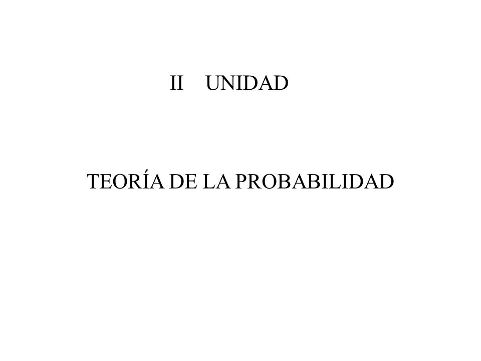 II UNIDAD TEORÍA DE LA PROBABILIDAD