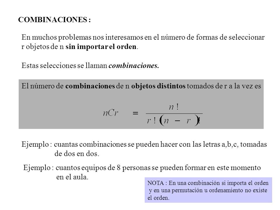 En muchos problemas nos interesamos en el número de formas de seleccionar r objetos de n sin importar el orden. Estas selecciones se llaman combinacio