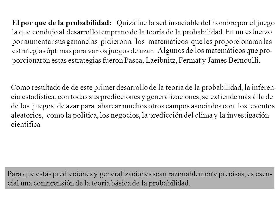 El por que de la probabilidad: Quizá fue la sed insaciable del hombre por el juego la que condujo al desarrollo temprano de la teoría de la probabilid