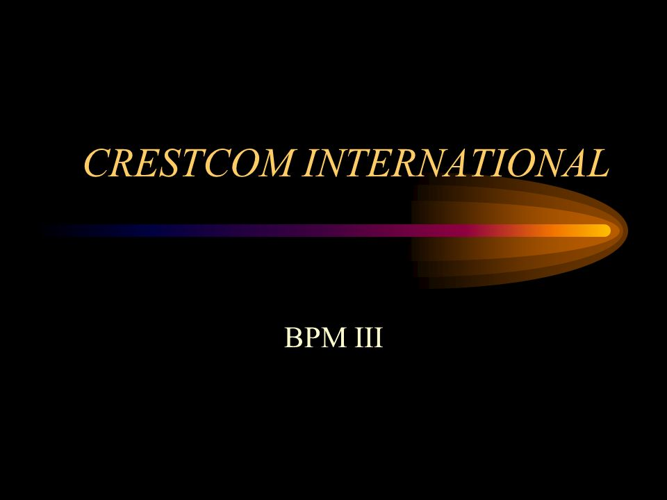 CRESTCOM INTERNATIONAL BPM III