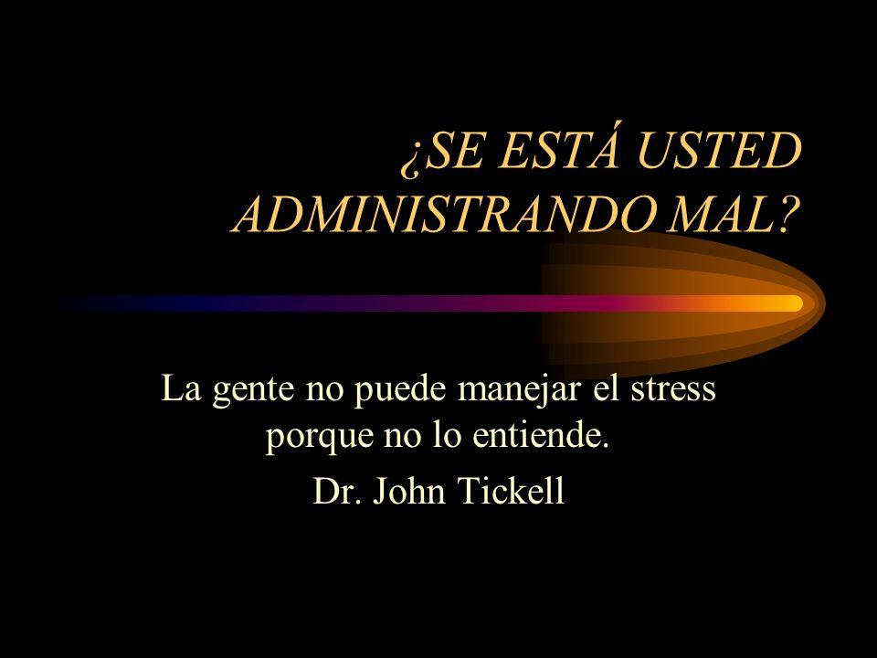 ¿SE ESTÁ USTED ADMINISTRANDO MAL? La gente no puede manejar el stress porque no lo entiende. Dr. John Tickell
