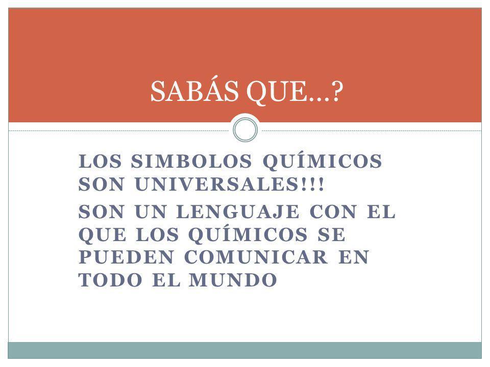 LOS SIMBOLOS QUÍMICOS SON UNIVERSALES!!.
