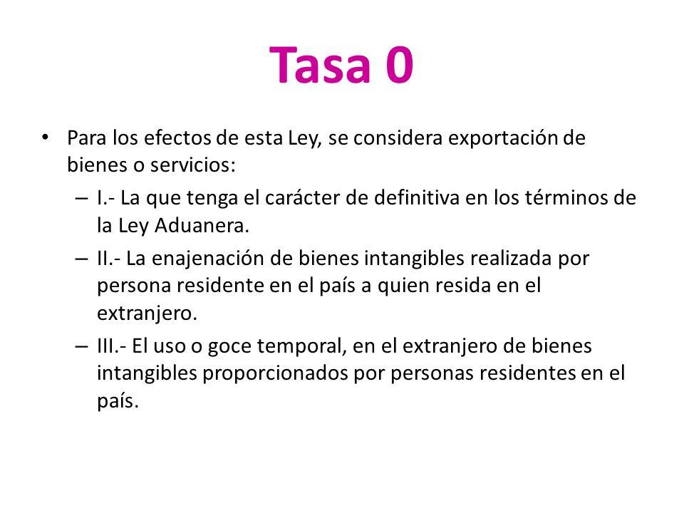 Tasa 0 Para los efectos de esta Ley, se considera exportación de bienes o servicios: – I.- La que tenga el carácter de definitiva en los términos de l