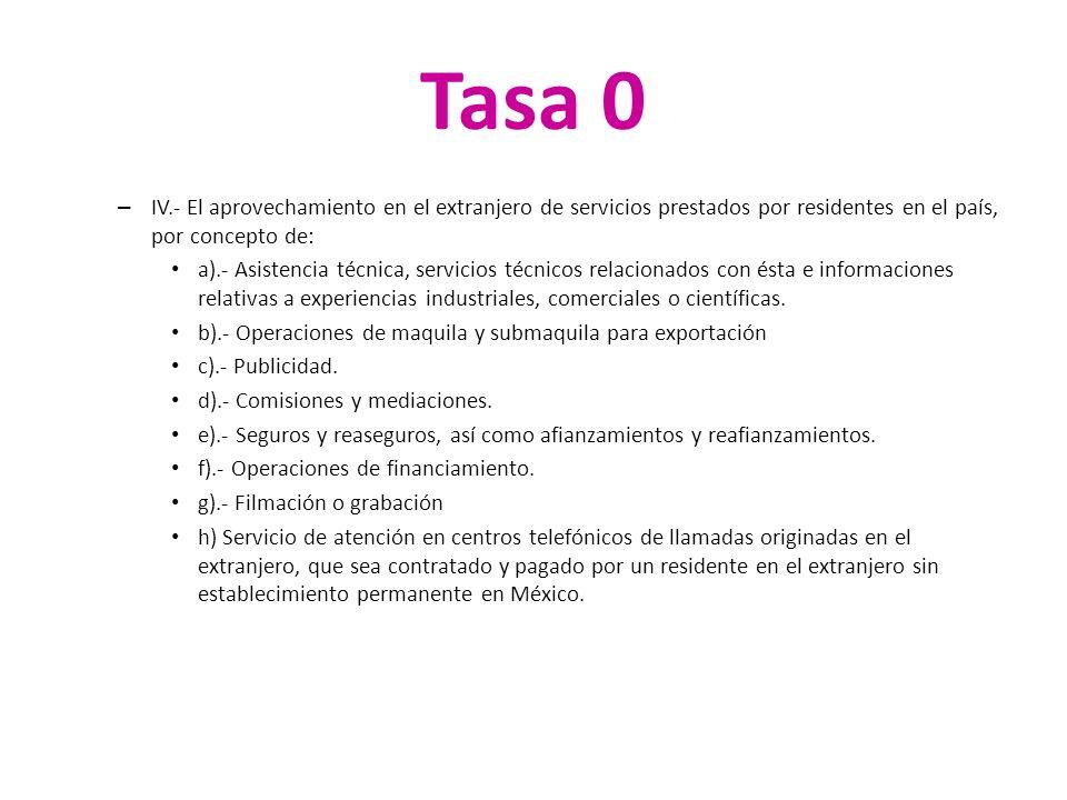 Tasa 0 – IV.- El aprovechamiento en el extranjero de servicios prestados por residentes en el país, por concepto de: a).- Asistencia técnica, servicio